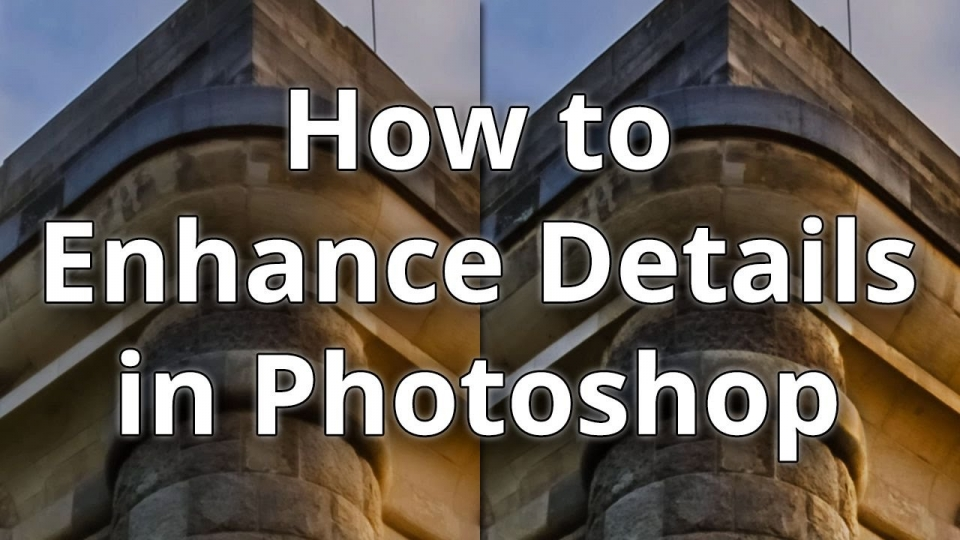 Enhance Details Using New Features in Photoshop and Lightroom